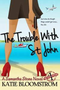 The Trouble With St. John: A Samantha Stone Novel by Katie Bloomstrom