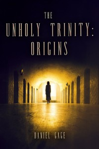 The Unholy Trinity – Origins by Daniel Gage