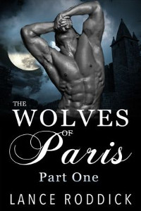 The Wolves of Paris: Part One by Lance Roddick