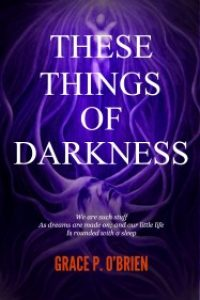 These Things Of Darkness by Grace P OBrien
