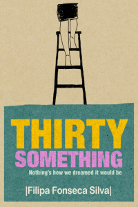 Thirty Something (Nothing's how we dreamed it would be) by Filipa Fonseca Silva