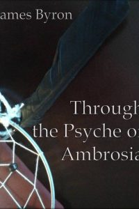 Through the Psyche of Ambrosia by James Byron