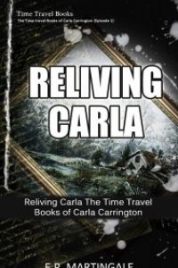 Time Travel Books Reliving Carla, The Time Travel Books of Carla Carrington Episode 1 by E.P. Martingale