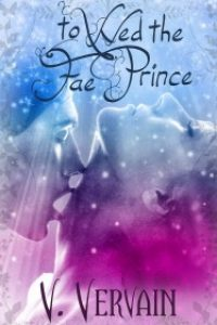 To Wed the Fae Prince by V. Vervain