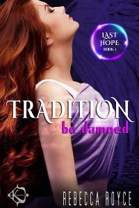 Tradition Be Damned (Last Hope Book 1) by Rebecca Royce
