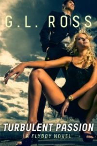 Turbulent Passion: Book One in the Flyboy Trilogy by G.L. Ross