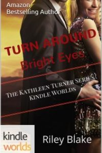 Turn Around Bright Eyes (The Kathleen Turner Series at Kindle Worlds) by Riley Blake