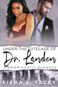 Under The Tutelage of Dr. Landen by Kiera X. Tacey