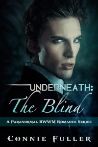 Underneath: The Blind (A Paranormal BWWM Vampire Romance Series Book 1 by Connie Fuller