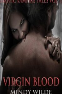 Virgin Blood (Erotic Vampire Tales Vol. 1) by Mindy Wilde