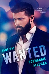 Wanted: A Monster Billionaire Romance by Jani Kay and Normandie Alleman