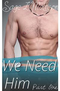 We Need Him Part 1 by Sage L Mattison