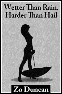 Wetter than Rain, Harder than Hail by Zo Duncan