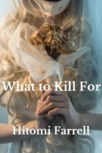 What to Kill For by Hitomi Farrell