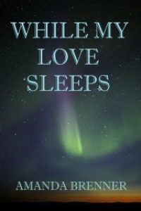 While My Love Sleeps by Amanda Brenner