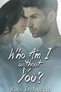 Who Am I Without You? by Rose Deangelo
