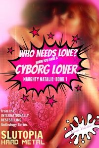 Who Needs Love? When you have a cyborg lover… by Vickie Valentine