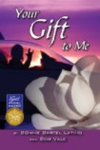 Your Gift to Me by Bonnie Bartel Latino & Bob Vale