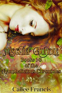 Mischief Bundle: Books 1-3 of The Nymphalicious Chronicles by Cailee Francis