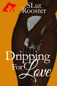 Dripping For Love by SLut Rooster