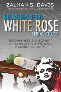 The Mystery of the White Rose Serial Killer by Zalman S. Davis