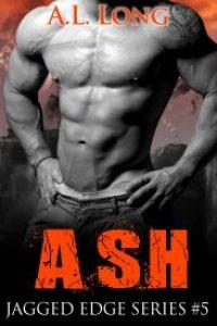 Ash: Jagged Edge Series #5 by A.L. Long