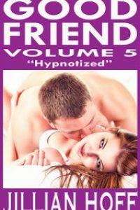 GOOD FRIEND Volume 5: Hypnotized by Jillian Hoff