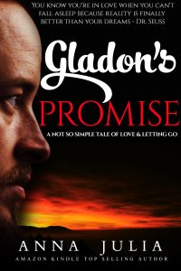GLADON'S PROMISE: A Not So Simple Tale Of Love & Letting Go by Anna Julia
