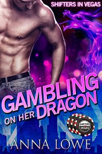 Gambling On Her Dragon by Anna Lowe