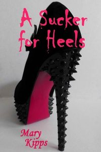 A Sucker for Heels by Mary Kipps