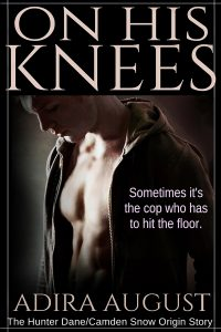 On His Knees: the Hunter Dane/Camden Snow origin story by Adira August