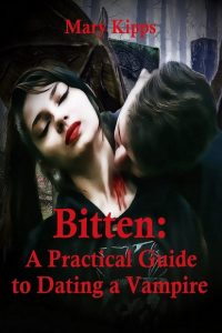 Bitten: A Practical Guide to Dating a Vampire by Mary Kipps