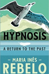 Hypnosis, A Return to the Past by Maria Inês Rebelo
