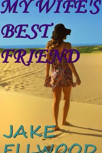 My Wife's Best Friend by Jake Ellwood