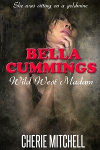 Bella Cummings, Wild West Madam by Cherie Mitchell