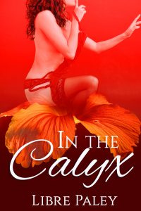 In the Calyx by Libre Paley