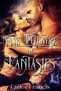 The Theatre of Fantasies by Cailee Francis