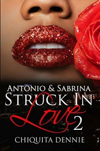 Antonio and Sabrina Struck In Love 2 by Chiquita Dennie