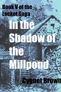 In the Shadow of the Mill Pond by Cygnet Brown