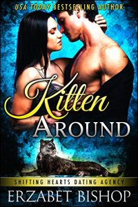 Kitten Around (Shifting Hearts Dating Agency #3) by Erzabet Bishop