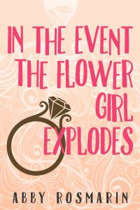 In the Event the Flower Girl Explodes by Abby Rosmarin