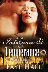 Indulgence and Temperance (Sins of the Virtuous Book 2) by Faye Hall