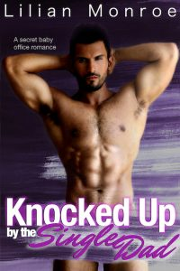 Knocked Up by the Single Dad: A Secret Baby Office Romance by Lilian Monroe