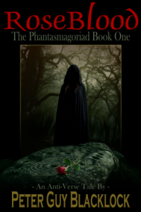 Rose Blood: The Phantasmagoriad Book One – An Anti-Verse Tale by Peter Guy Blacklock