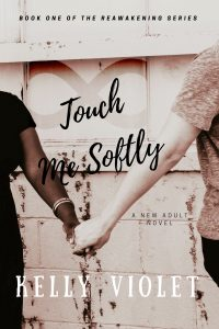 Touch Me Softly (The Reawakening Series Book 1) by Kelly Violet