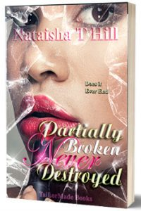 Partially Broken Never Destroyed by Nataisha T Hill