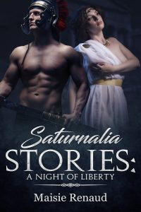Saturnalia Stories: A Night of Liberty by Maisie Renaud