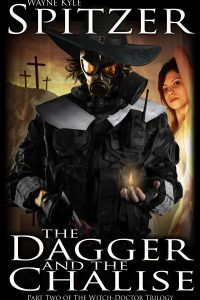 The Dagger and the Chalise | Part Two of The Witch Doctor Trilogy by Wayne Kyle Spitzer