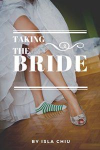 Taking the Bride by Isla Chiu