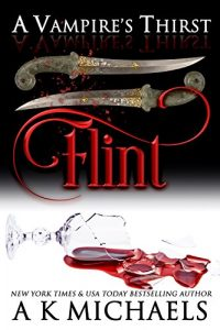 A Vampire's Thirst: Flint by A K Michaels